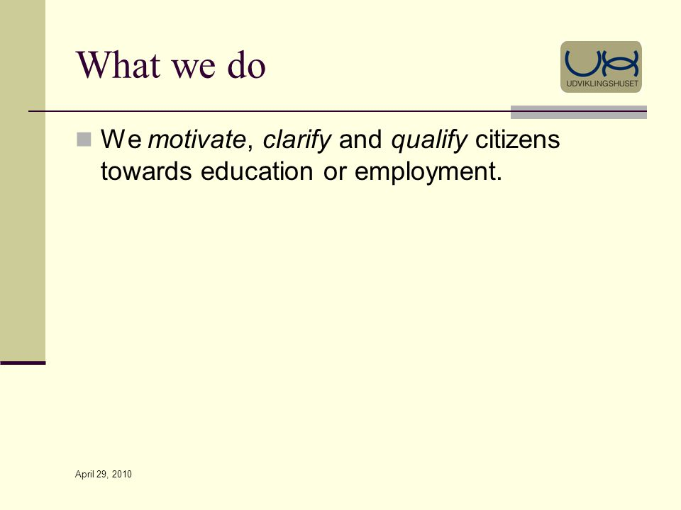 April 29, 2010 What we do We motivate, clarify and qualify citizens towards education or employment.