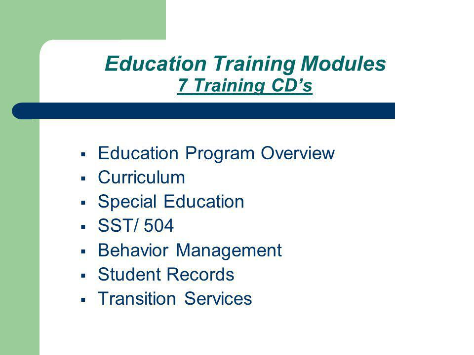 Education Training Modules 7 Training CDs Education Program Overview Curriculum Special Education SST/ 504 Behavior Management Student Records Transition Services