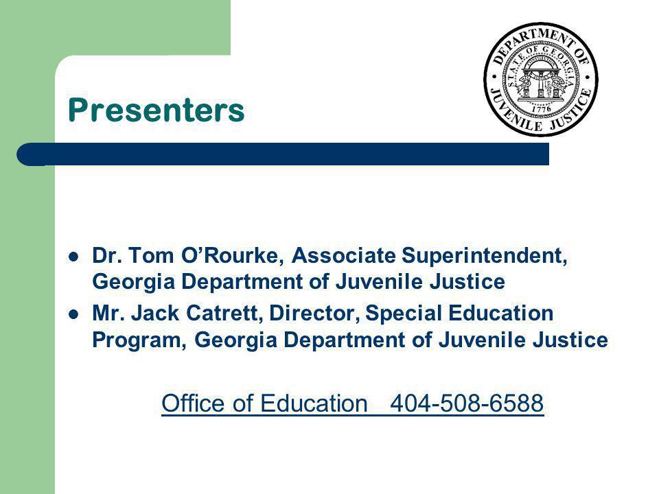 Presenters Dr. Tom ORourke, Associate Superintendent, Georgia Department of Juvenile Justice Mr.