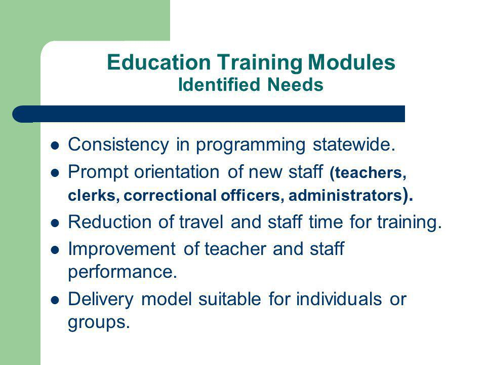 Education Training Modules Identified Needs Consistency in programming statewide.