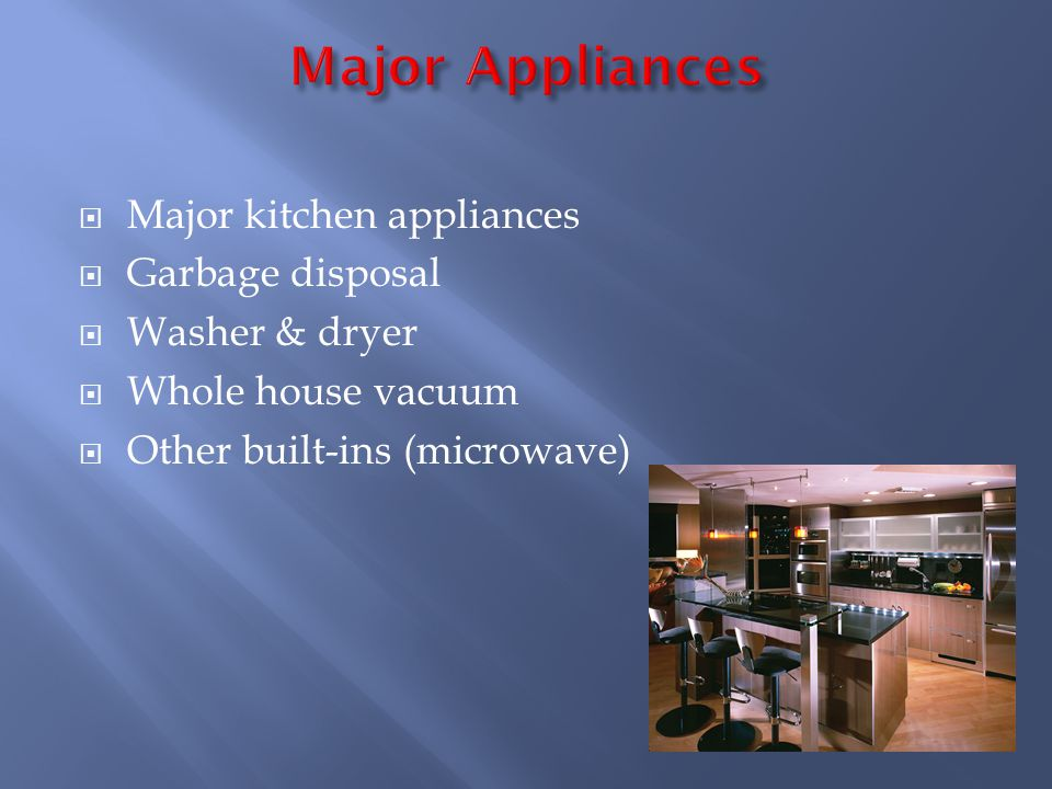 Major kitchen appliances Garbage disposal Washer & dryer Whole house vacuum Other built-ins (microwave)
