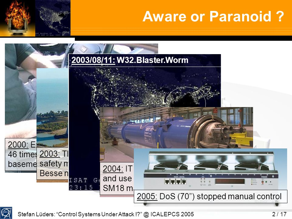 Stefan Lüders: Control Systems Under Attack !. @ ICALEPCS 20052 / 17 Aware or Paranoid .