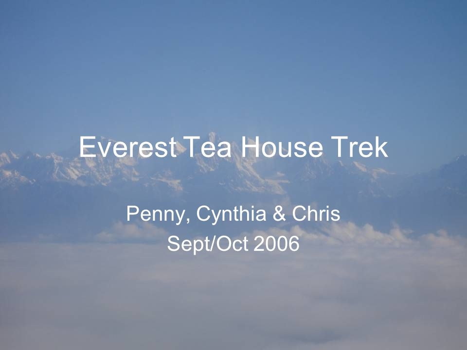 Everest Tea House Trek Penny, Cynthia & Chris Sept/Oct 2006
