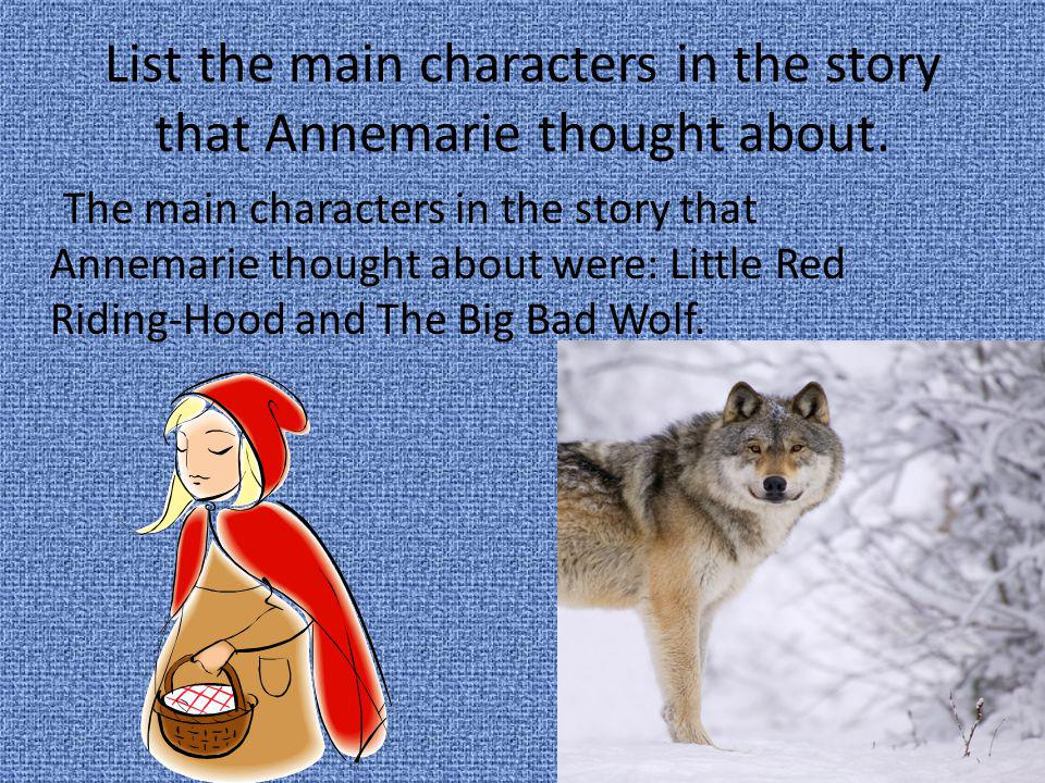 List the main characters in the story that Annemarie thought about. The main characters in the story that Annemarie thought about were: Little Red Rid