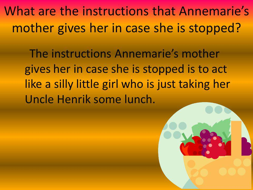 What are the instructions that Annemaries mother gives her in case she is stopped? The instructions Annemaries mother gives her in case she is stopped