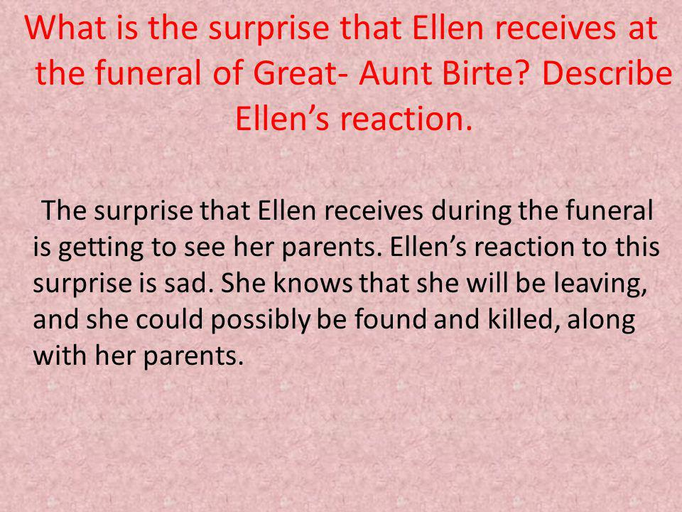What is the surprise that Ellen receives at the funeral of Great- Aunt Birte? Describe Ellens reaction. The surprise that Ellen receives during the fu