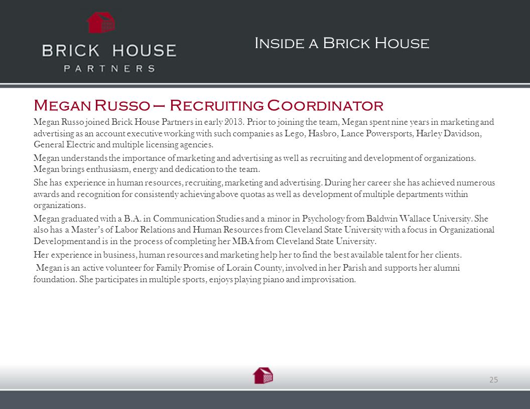 Inside a Brick House Megan Russo – Recruiting Coordinator Megan Russo joined Brick House Partners in early 2013.