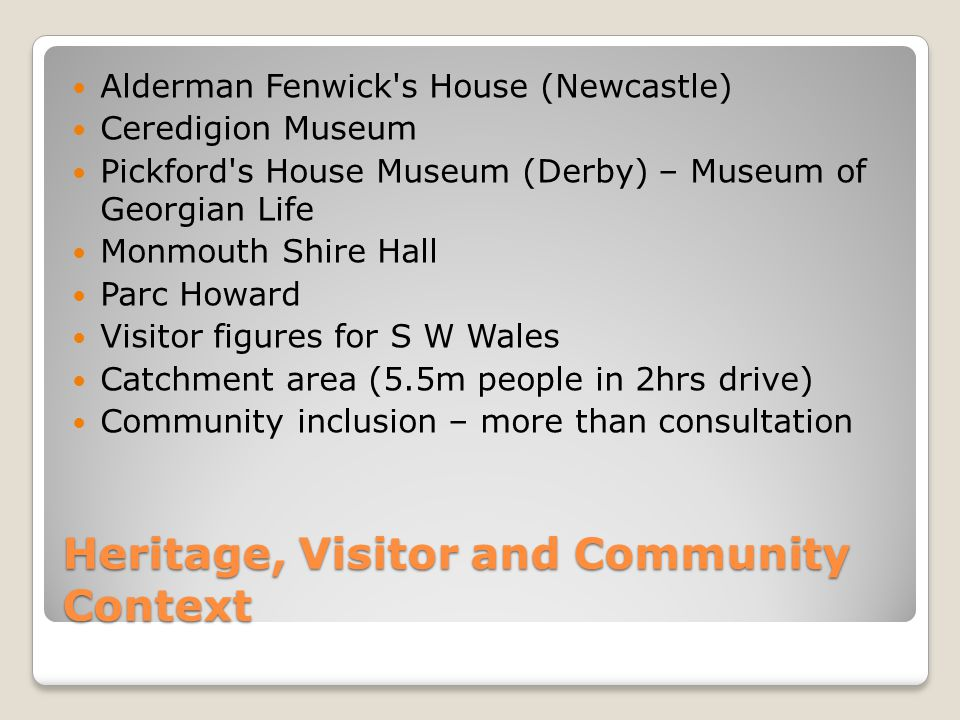 Heritage, Visitor and Community Context Alderman Fenwick's House (Newcastle) Ceredigion Museum Pickford's House Museum (Derby) – Museum of Georgian Li