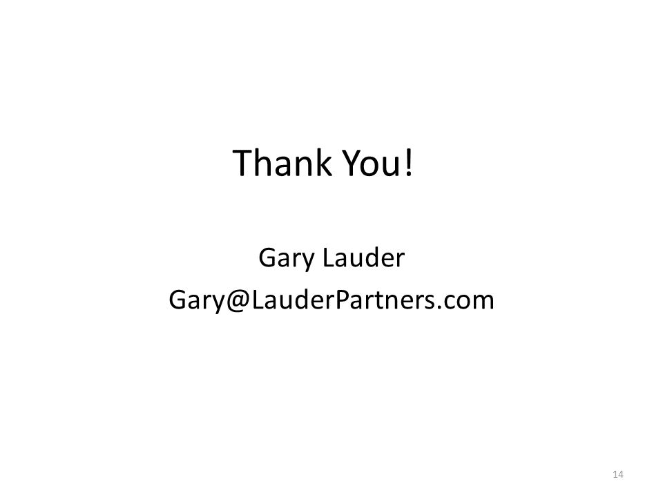 Thank You! Gary Lauder Gary@LauderPartners.com 14