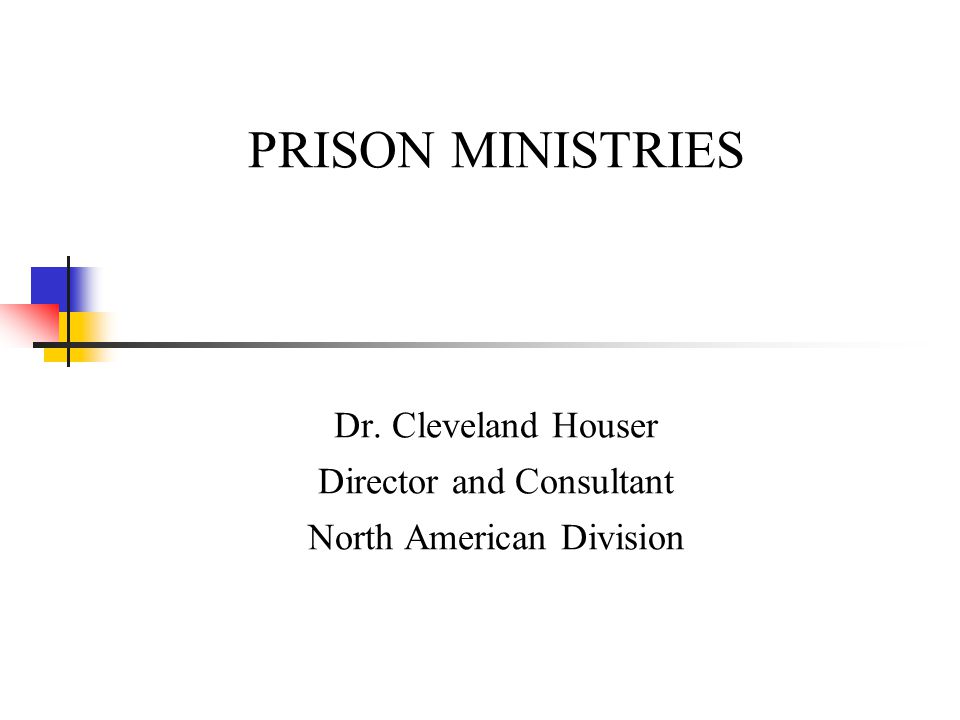 PRISON MINISTRIES Dr. Cleveland Houser Director and Consultant North American Division