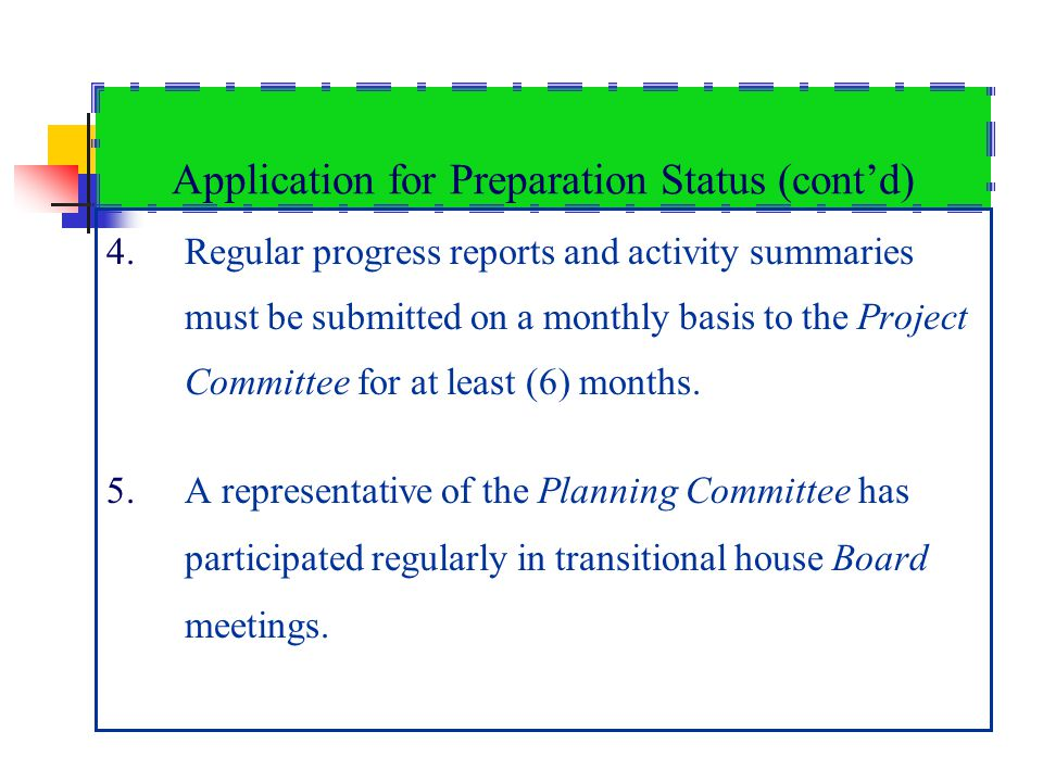 Application for Preparation Status (contd) 4.Regular progress reports and activity summaries must be submitted on a monthly basis to the Project Committee for at least (6) months.