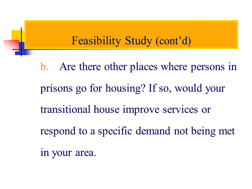 Feasibility Study (contd) b. Are there other places where persons in prisons go for housing.