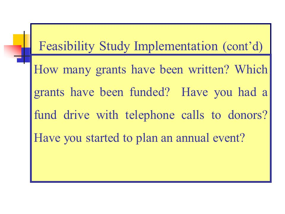 Feasibility Study Implementation (contd) How many grants have been written.
