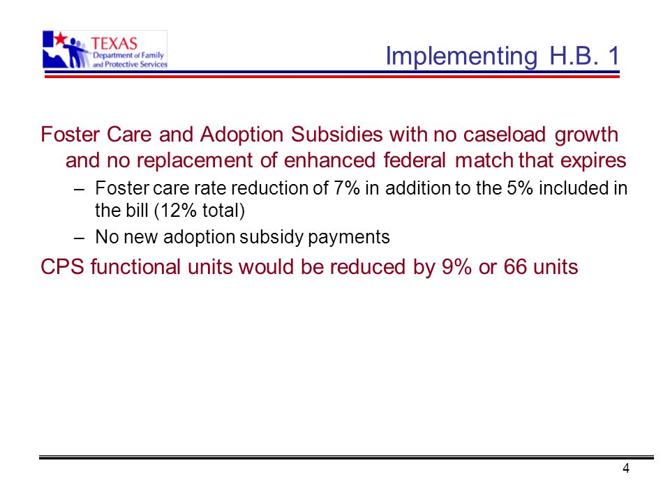 4 Implementing H.B. 1 Foster Care and Adoption Subsidies with no caseload growth and no replacement of enhanced federal match that expires –Foster car