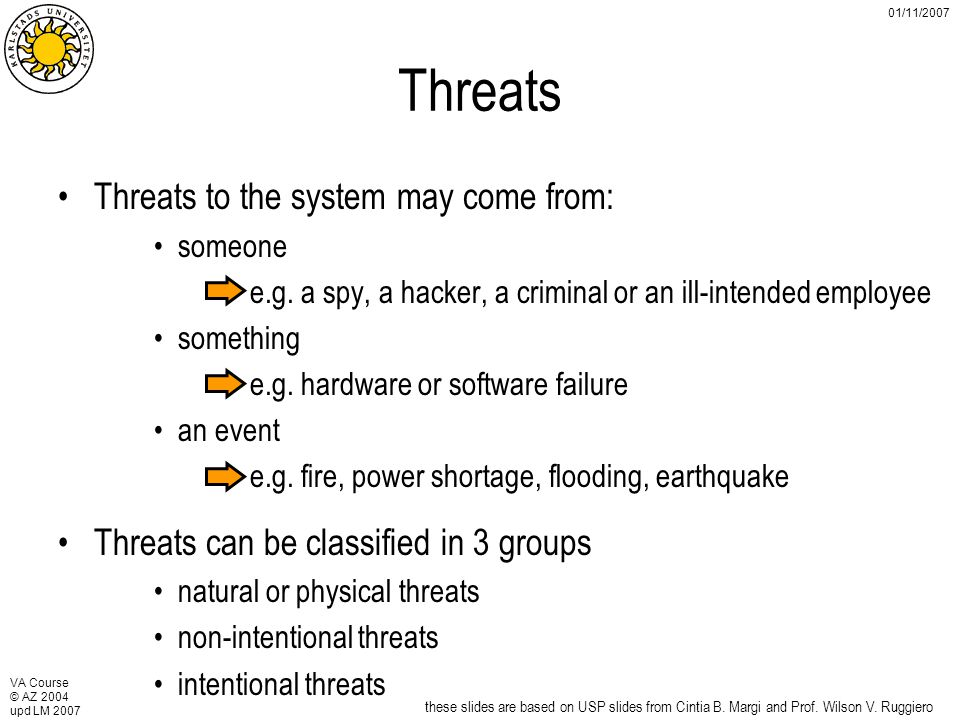VA Course © AZ 2004 upd LM 2007 01/11/2007 Threats Threats to the system may come from: someone e.g.