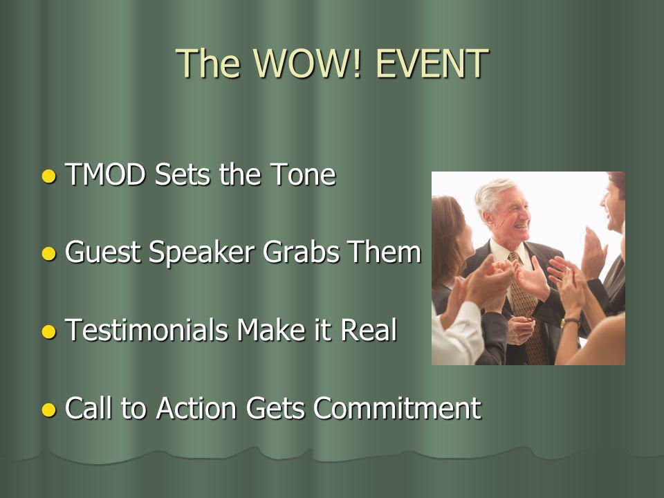 The WOW! EVENT TMOD Sets the Tone TMOD Sets the Tone Guest Speaker Grabs Them Guest Speaker Grabs Them Testimonials Make it Real Testimonials Make it