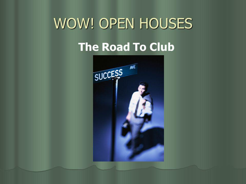 WOW! OPEN HOUSES The Road To Club