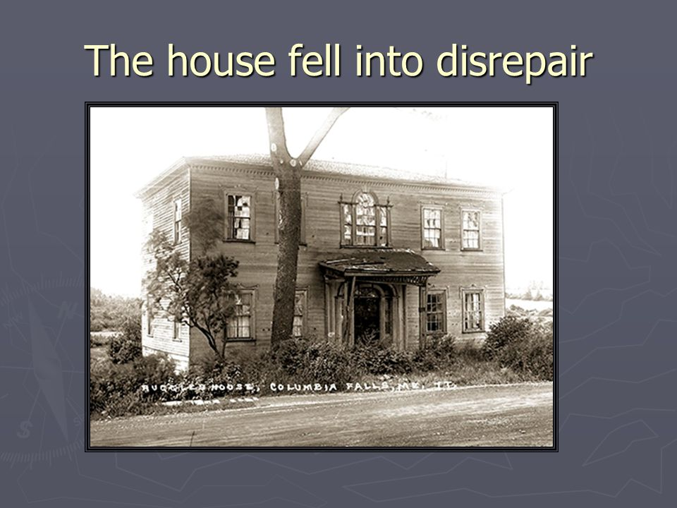 The house fell into disrepair