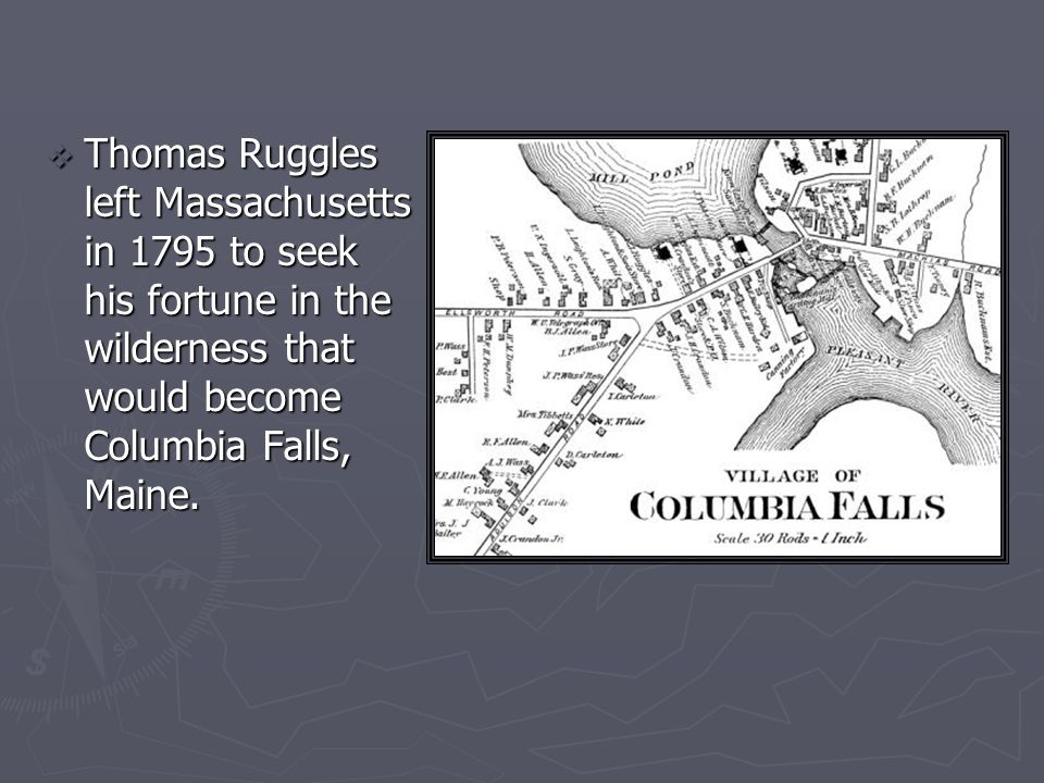 Thomas Ruggles left Massachusetts in 1795 to seek his fortune in the wilderness that would become Columbia Falls, Maine.