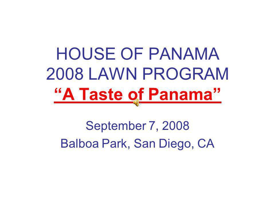 HOUSE OF PANAMA 2008 LAWN PROGRAM A Taste of Panama September 7, 2008 Balboa Park, San Diego, CA