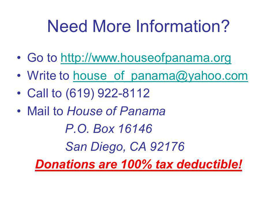 Need More Information? Go to http://www.houseofpanama.orghttp://www.houseofpanama.org Write to house_of_panama@yahoo.comhouse_of_panama@yahoo.com Call