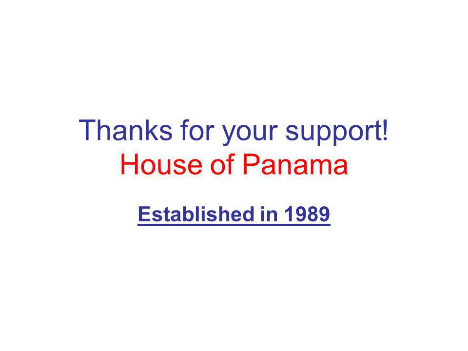 Thanks for your support! House of Panama Established in 1989