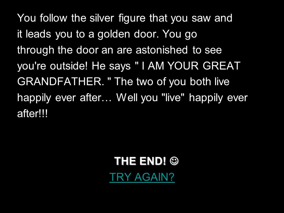You follow the silver figure that you saw and it leads you to a golden door.