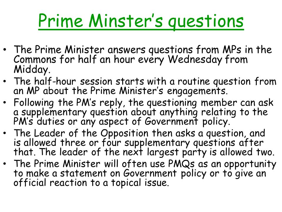 Prime Minsters questions The Prime Minister answers questions from MPs in the Commons for half an hour every Wednesday from Midday.