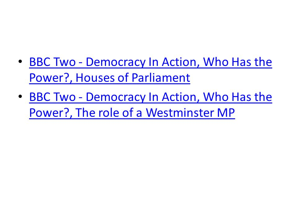 BBC Two - Democracy In Action, Who Has the Power?, Houses of Parliament BBC Two - Democracy In Action, Who Has the Power?, Houses of Parliament BBC Two - Democracy In Action, Who Has the Power?, The role of a Westminster MP BBC Two - Democracy In Action, Who Has the Power?, The role of a Westminster MP
