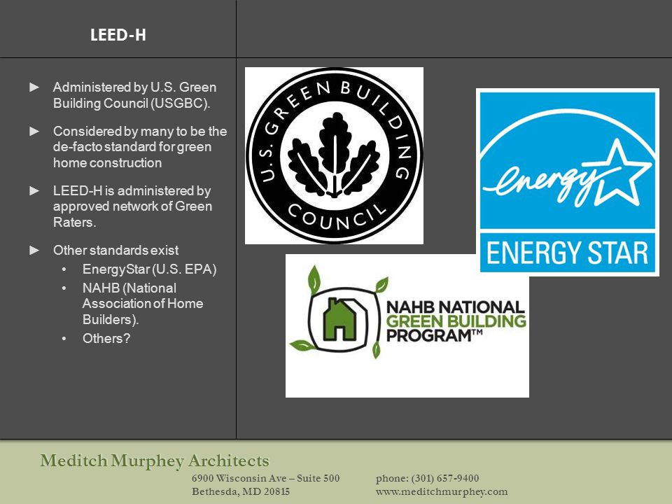 Meditch Murphey Architects 6900 Wisconsin Ave – Suite 500phone: (301) 657-9400 Bethesda, MD 20815www.meditchmurphey.com LEED-H Administered by U.S.