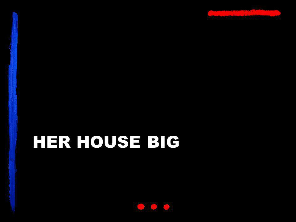 HER HOUSE BIG