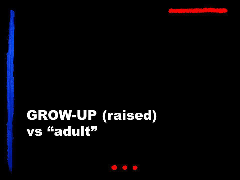 GROW-UP (raised) vs adult