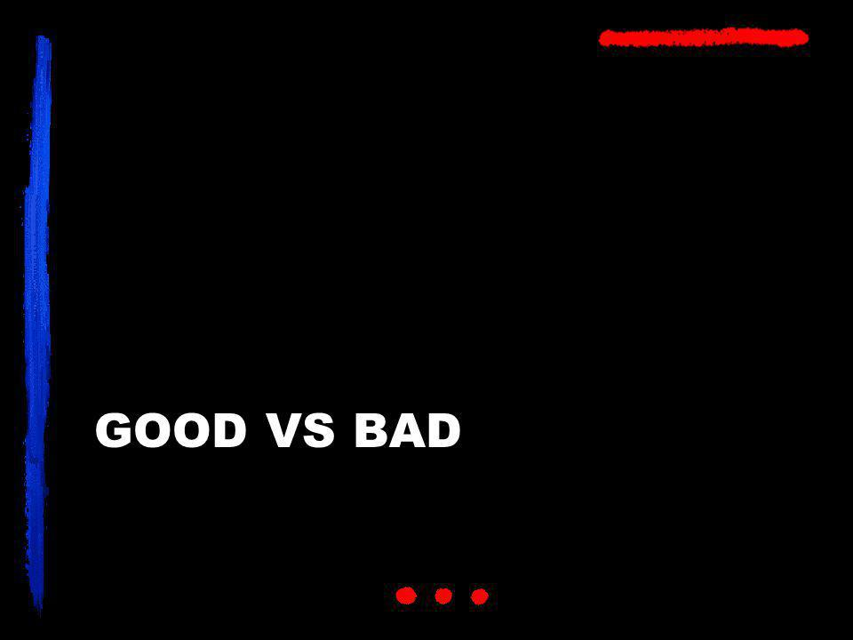 GOOD VS BAD