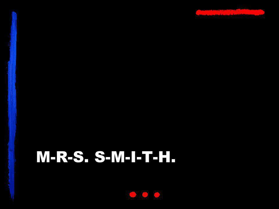 M-R-S. S-M-I-T-H.