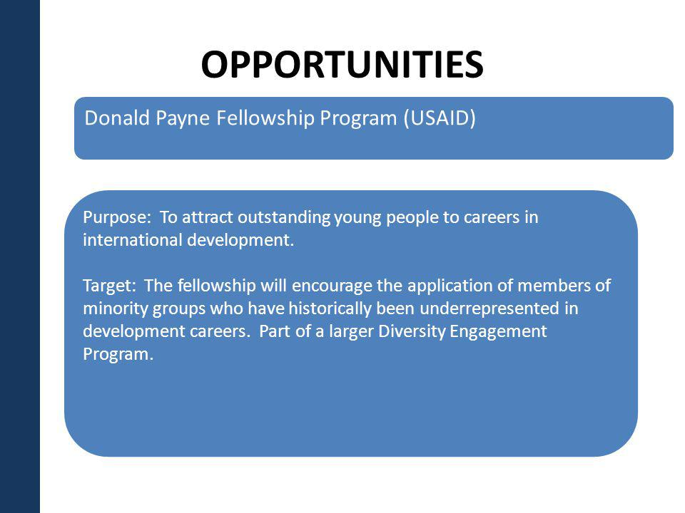 OPPORTUNITIES Purpose: To attract outstanding young people to careers in international development.