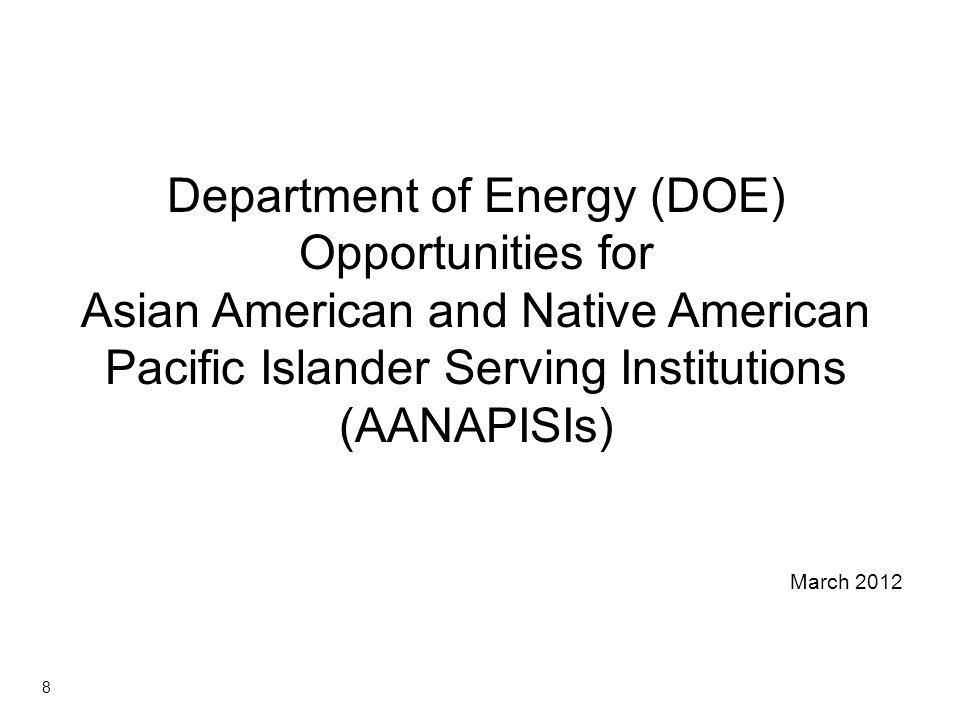 Department of Energy (DOE) Opportunities for Asian American and Native American Pacific Islander Serving Institutions (AANAPISIs) March 2012 8