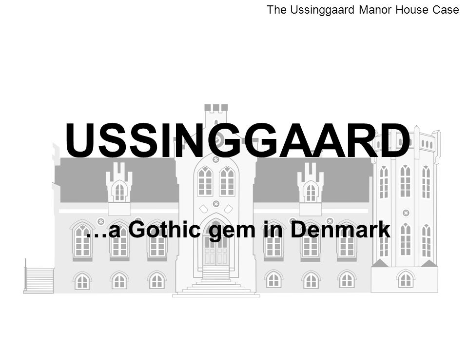 USSINGGAARD …a Gothic gem in Denmark The Ussinggaard Manor House Case