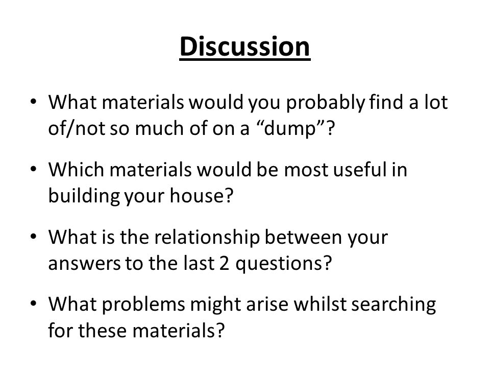 Discussion What materials would you probably find a lot of/not so much of on a dump.