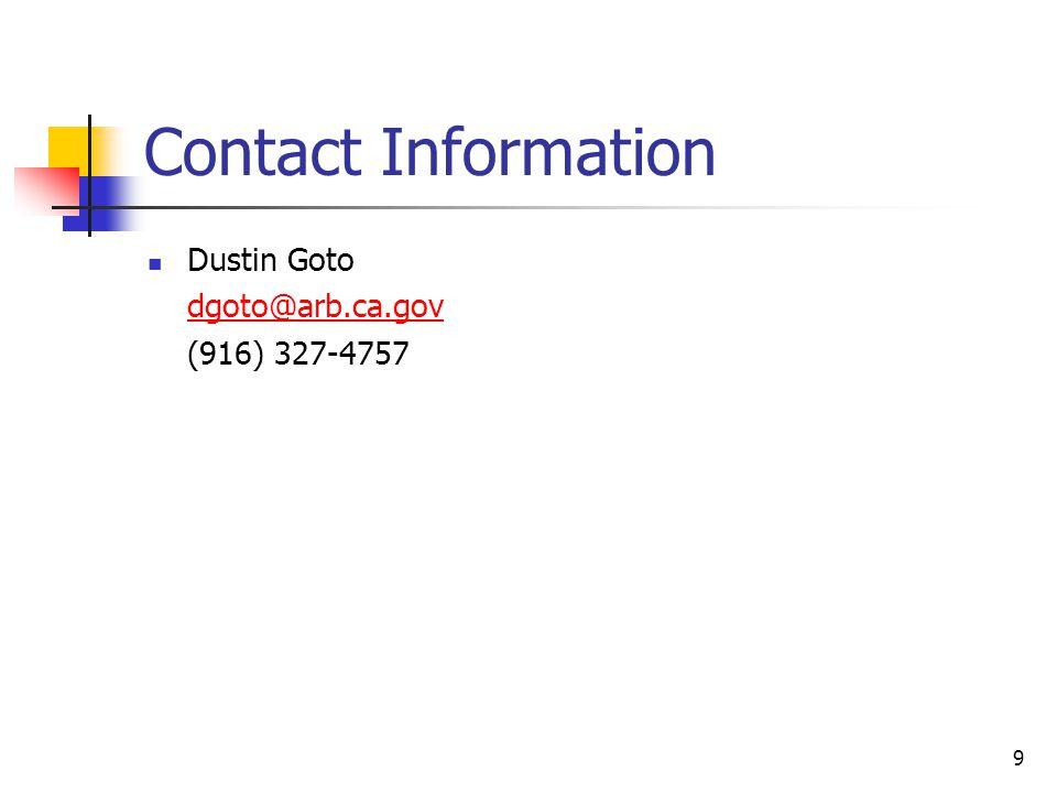 9 Contact Information Dustin Goto dgoto@arb.ca.gov (916) 327-4757