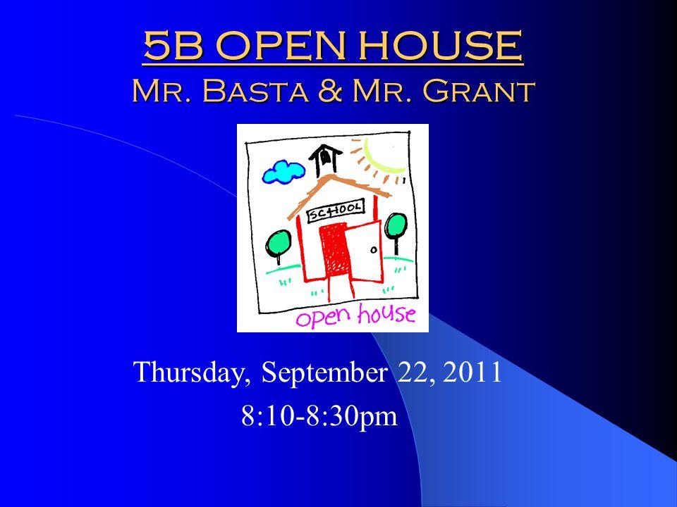 5B OPEN HOUSE Mr. Basta & Mr. Grant Thursday, September 22, 2011 8:10-8:30pm
