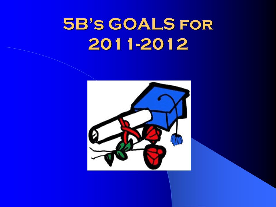 5Bs GOALS for 2011-2012