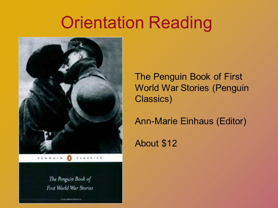 Orientation Reading The Penguin Book of First World War Stories (Penguin Classics) Ann-Marie Einhaus (Editor) About $12