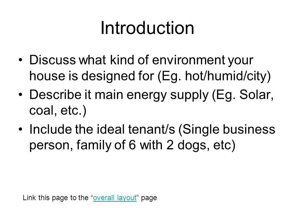 Introduction Discuss what kind of environment your house is designed for (Eg.