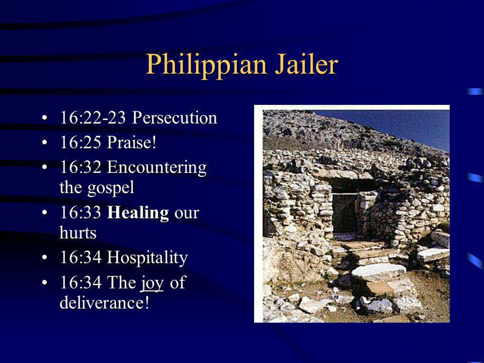 Philippian Jailer 16:22-23 Persecution16:22-23 Persecution 16:25 Praise!16:25 Praise! 16:32 Encountering the gospel16:32 Encountering the gospel 16:33