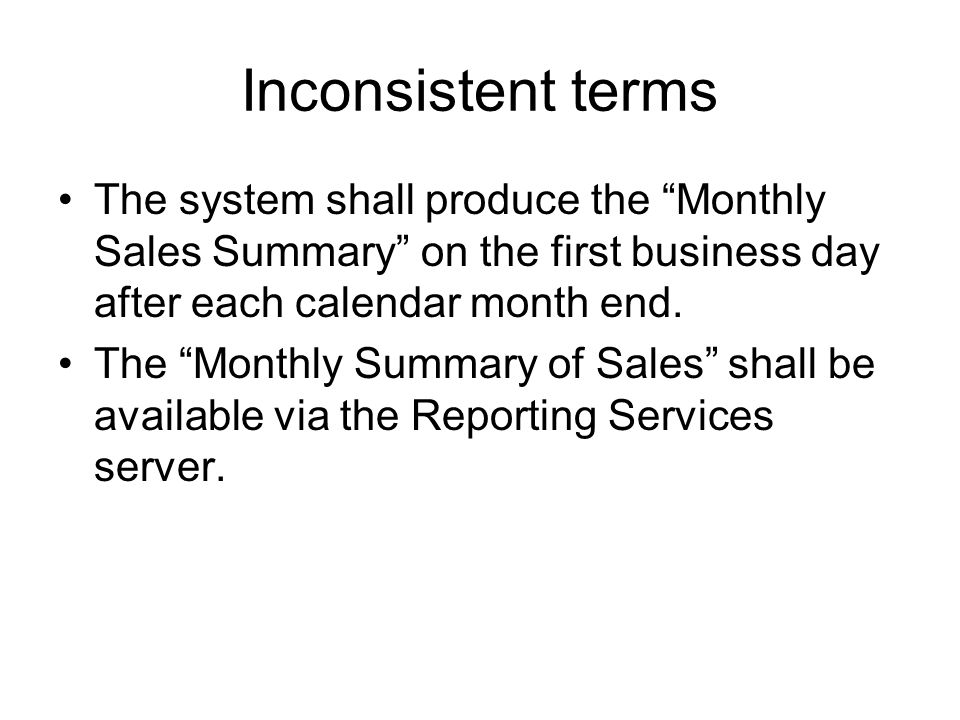 Inconsistent terms The system shall produce the Monthly Sales Summary on the first business day after each calendar month end.