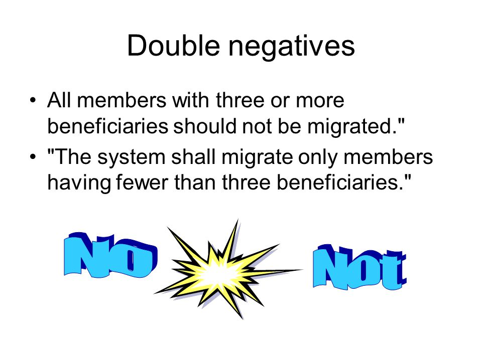 Double negatives All members with three or more beneficiaries should not be migrated. The system shall migrate only members having fewer than three beneficiaries.