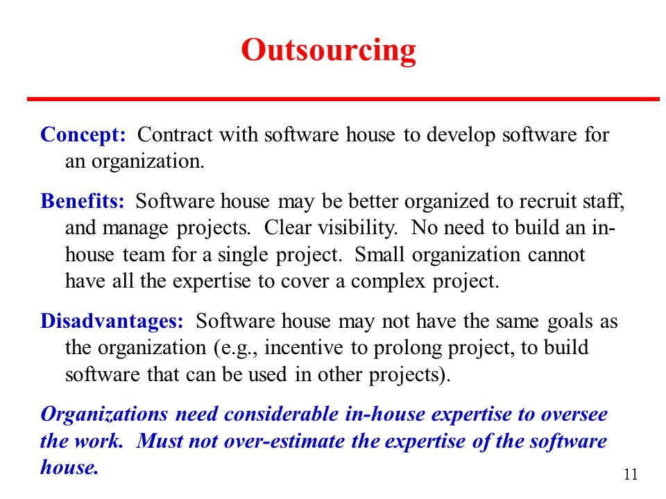 11 Outsourcing Concept: Contract with software house to develop software for an organization.