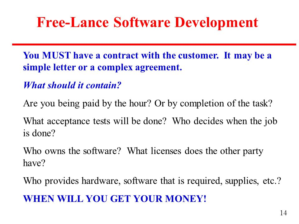 14 Free-Lance Software Development You MUST have a contract with the customer.