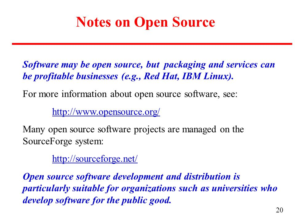 20 Notes on Open Source Software may be open source, but packaging and services can be profitable businesses (e.g., Red Hat, IBM Linux).