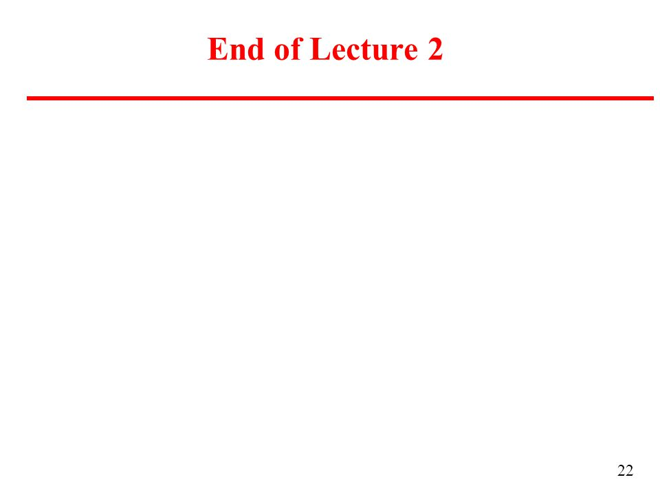 22 End of Lecture 2